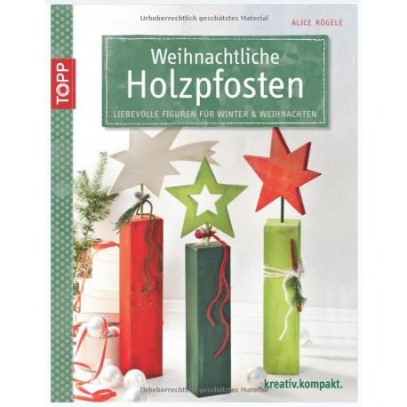 Weihnachtliche Holzpfosten: Liebevolle Figuren für Winter & Weihnachten mit Bastelbögen zum Basteln
