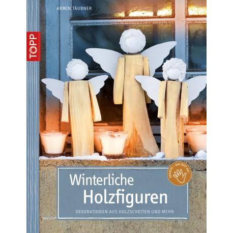 Winterliche Holzfiguren Kreativbuch - Dekorationen aus Holzscheiten und mehr