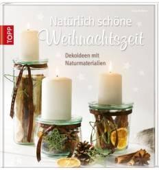 Natürlich schöne Weihnachtszeit - Kreativbuch Dekoideen mit Naturmaterialien